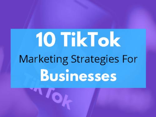 10 TikTok Marketing Strategies For Businesses in 2020!